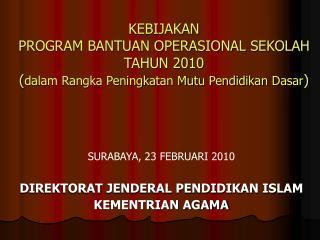 SURABAYA, 23 FEBRUARI 2010 DIREKTORAT JENDERAL PENDIDIKAN ISLAM KEMENTRIAN AGAMA