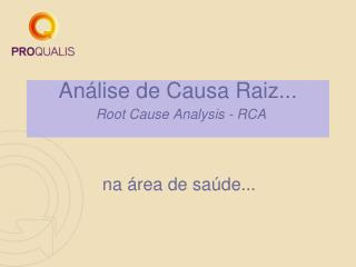 Análise de Causa Raiz... Root Cause Analysis - RCA