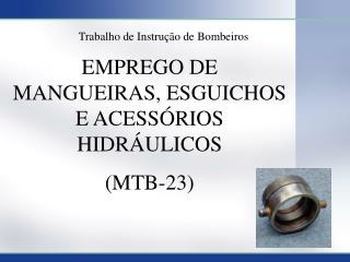 EMPREGO DE MANGUEIRAS, ESGUICHOS E ACESSÓRIOS HIDRÁULICOS (MTB-23)