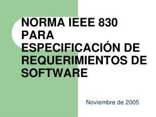 NORMA IEEE 830 PARA ESPECIFICACIÓN DE REQUERIMIENTOS DE SOFTWARE