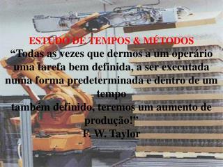 """ESTUDO DE TEMPOS & MÉTODOS """"Todas as vezes que dermos a um operário"""