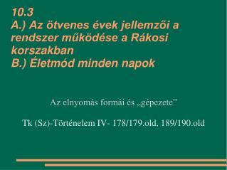 """Az elnyomás formái és """"gépezete"""" Tk (Sz)-Történelem IV- 178/179.old, 189/190.old"""