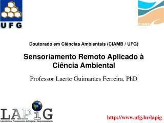 Doutorado em Ci�ncias Ambientais (CIAMB / UFG)  Sensoriamento Remoto Aplicado � Ci�ncia Ambiental