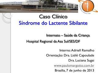 Interno: Adriell Ramalho Orientação: Dra. Lisliê Capoulade Dra. Luciana Sugai