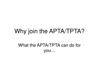 Why join the APTA/TPTA?