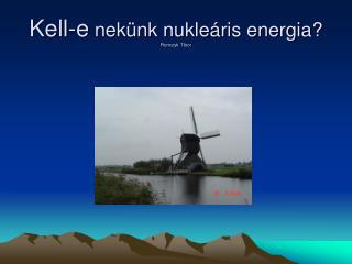 Kell-e  nekünk nukleáris energia? Ronczyk Tibor