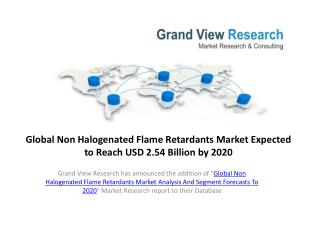 Global Non Halogenated Flame Retardants Market to 2020.