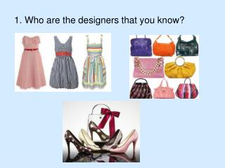 1. Who are the designers that you know ?