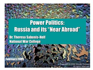 """Power Politics:                          Russia and its """"Near Abroad"""""""