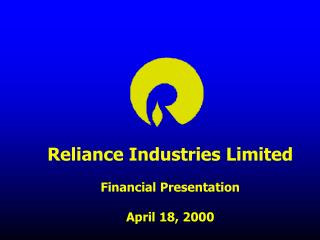 Reliance Industries Limited  Financial Presentation  April 18, 2000