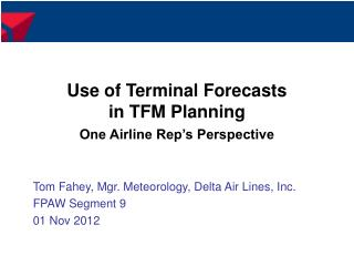Use of Terminal Forecasts in TFM Planning One Airline Rep's Perspective