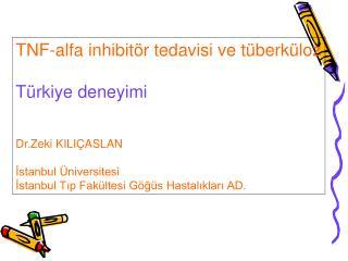 TNF-alfa inhibitör tedavisi ve tüberküloz Türkiye deneyimi Dr.Zeki KILIÇASLAN