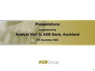Presentations  Accompanying  Analyst Visit to ASB Bank, Auckland 8th December 2003