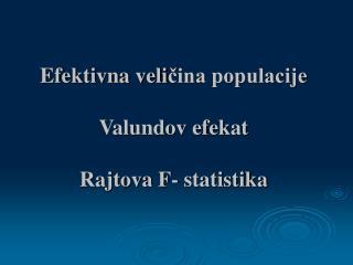 Efektivna veli čina populacije  Valundov efekat Rajtova F- statistika