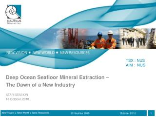 Deep Ocean Seafloor Mineral Extraction –  The Dawn of a New Industry STAR SESSION 16 October, 2010