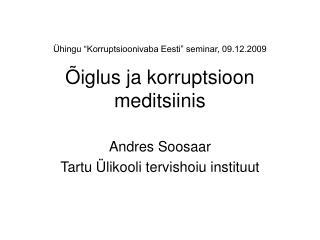 """Ühingu """"Korruptsioonivaba Eesti"""" seminar, 09.12.2009 Õiglus ja korruptsioon meditsiinis"""