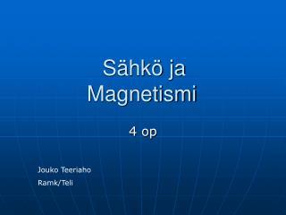 Sähkö ja  Magnetismi