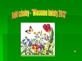 """Rajd szkolny - """"Wiosenne kwiaty 2013"""""""