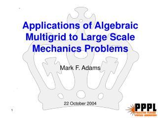 Applications of Algebraic Multigrid to Large Scale Mechanics Problems