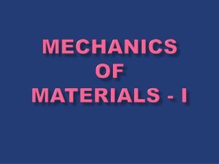 MECHANICS  OF   MATERIALS - I