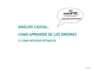 ANÁLISIS CAUSAL:  COMO APRENDER DE LOS ERRORES  (Y CÓMO INTENTAR EVITARLOS)