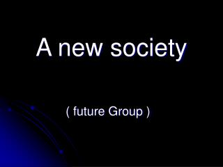 A new society ( future Group )