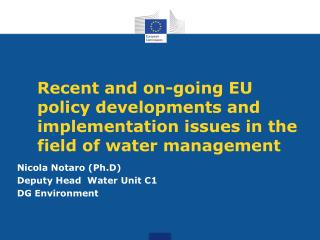 Nicola Notaro (Ph.D) Deputy  Head  Water Unit C1 DG Environment