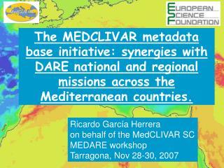 Ricardo García Herrera  on behalf of the MedCLIVAR SC MEDARE workshop Tarragona, Nov 28-30, 2007
