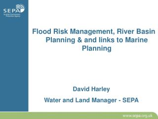 David Harley Water and Land Manager - SEPA