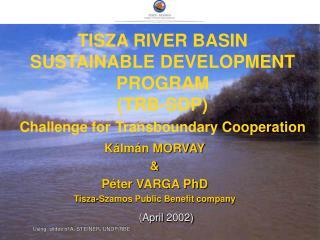 K�lm�n MORVAY & P�ter VARGA PhD Tisza-Szamos Public Benefit company ( April  2002)