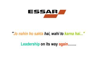 """ Jo nahin ho sakta  hai, wahi to  karna hai..."" Leadership  on its way  again ……."