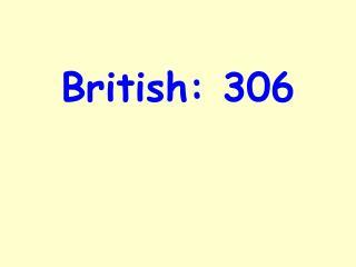British:306