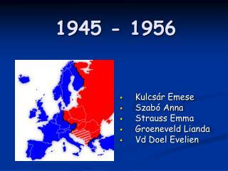 1945 - 1956