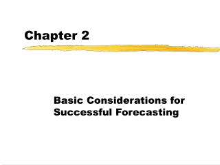 Basic Considerations for Successful Forecasting