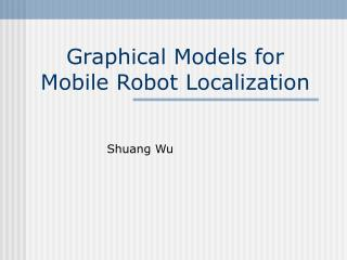 Graphical Models for Mobile Robot Localization