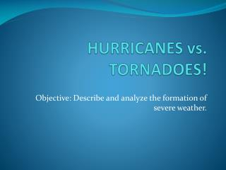 HURRICANES vs. TORNADOES!