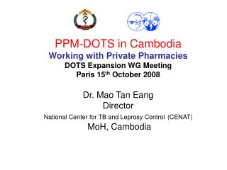 PPM-DOTS in Cambodia  Working with Private Pharmacies DOTS Expansion WG Meeting Paris 15th October 2008  Dr. Mao Tan Ean