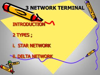 INTRODUCTION 2 TYPES ; i.  STAR NETWORK ii. DELTA NETWORK