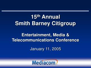 15 th  Annual Smith Barney Citigroup Entertainment, Media & Telecommunications Conference