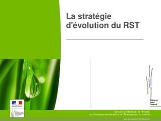 La stratégie d'évolution du RST