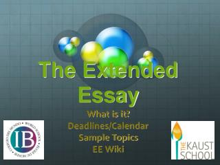 The Extended Essay What is it? Deadlines/Calendar Sample Topics EE Wiki
