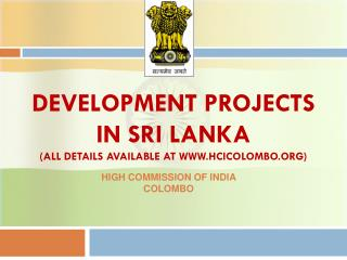 DEVELOPMENT PROJECTS IN SRI LANKA (all details available at hcicolombo)