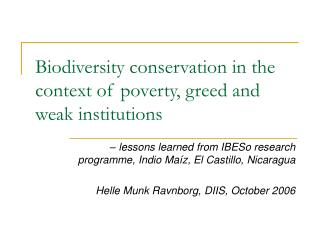 Biodiversity conservation in the context of poverty, greed and weak institutions