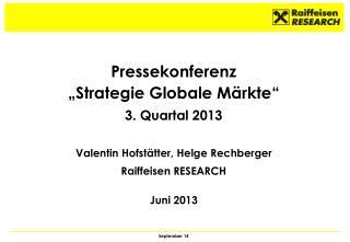 "Pressekonferenz ""Strategie Globale Märkte"" 3. Quartal 2013 Valentin Hofstätter, Helge Rechberger"
