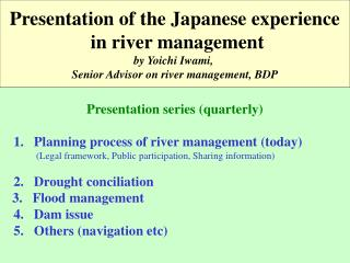Presentation series (quarterly) 1.   Planning process of river management (today)