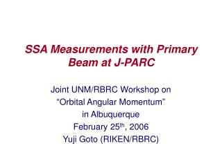 SSA Measurements with Primary Beam at J-PARC