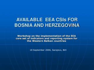 AVAILABLE  EEA CSIs FOR BOSNIA AND HERZEGOVINA