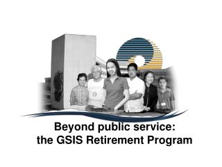 Beyond public service:  the GSIS Retirement Program