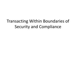 Transacting Within Boundaries of Security and Compliance