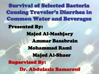 Survival of Selected Bacteria Causing Traveler�s Diarrhea  in Common  Water and Beverages
